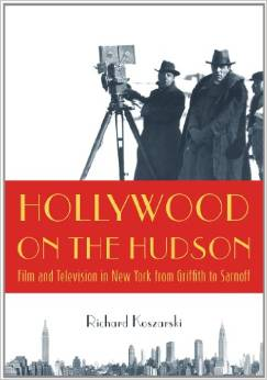 Richard Koszarski. Hollywood on the Hudson: Film and Television in New York from Griffith to Sarnoff