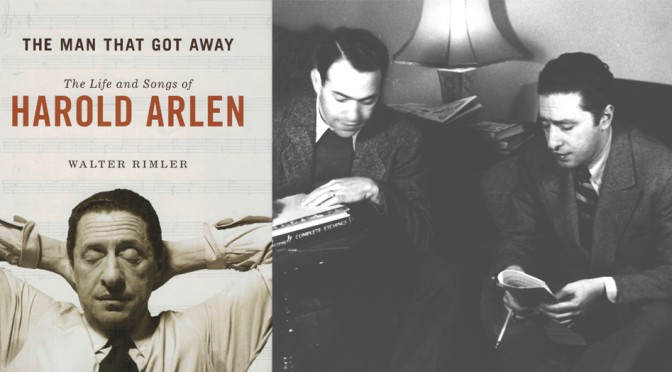The Man That Got Away: The Life & Songs of Harold Arlen