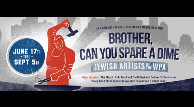BROTHER, CAN YOU SPARE A DIME?: JEWISH ARTISTS OF THE WPA
